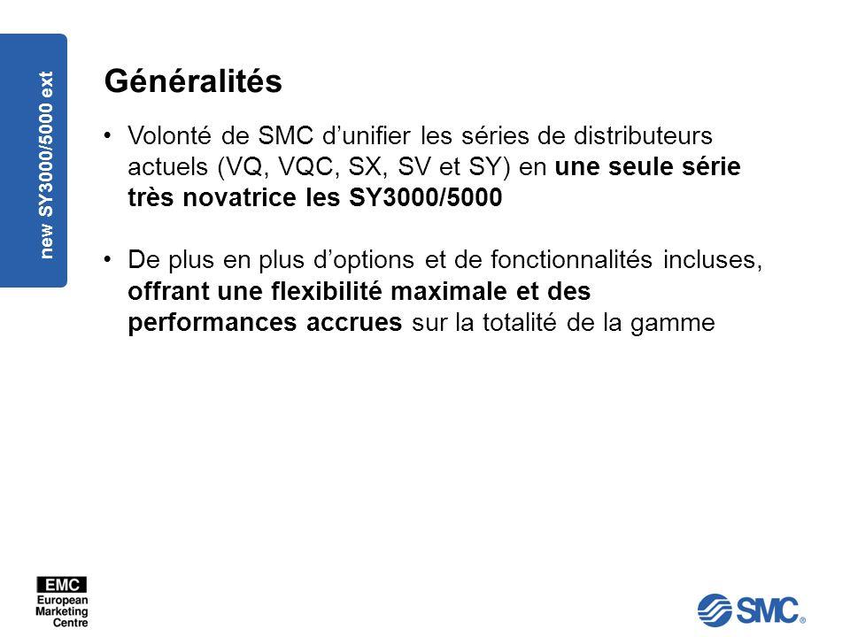 Généralités Volonté de SMC d'unifier les séries de distributeurs actuels (VQ, VQC, SX, SV et SY) en une seule série très novatrice les SY3000/5000.