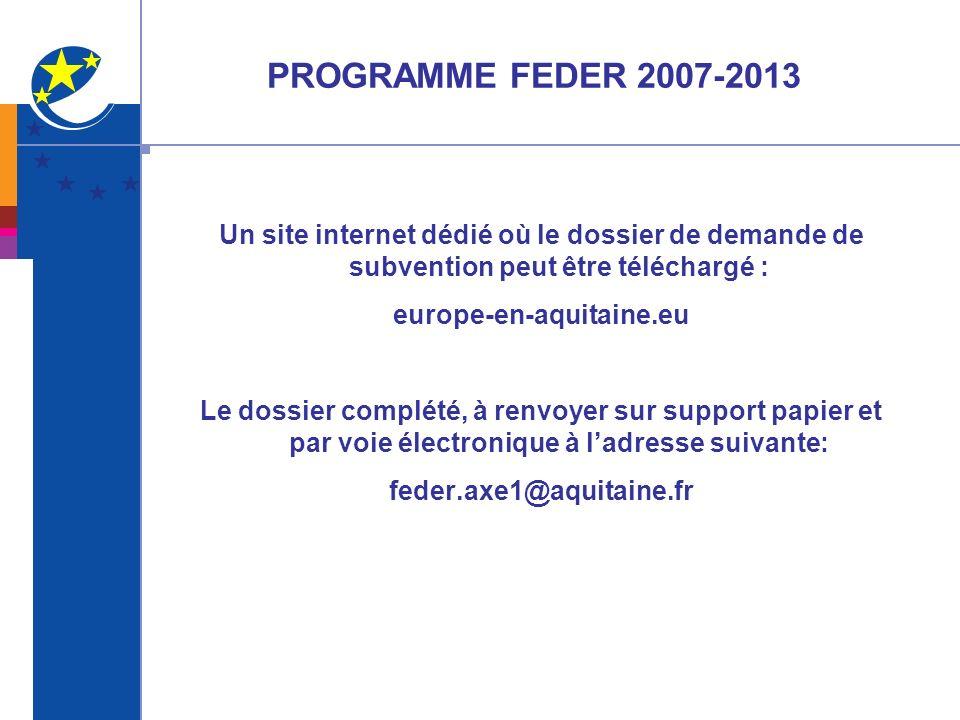 PROGRAMME FEDER 2007-2013 Un site internet dédié où le dossier de demande de subvention peut être téléchargé :