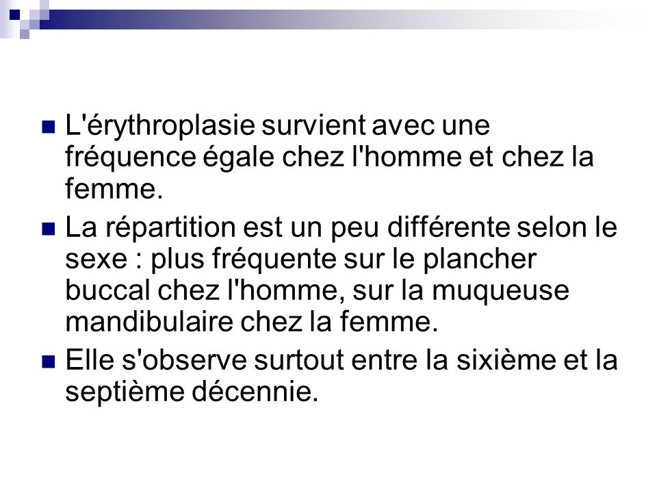 L érythroplasie survient avec une fréquence égale chez l homme et chez la femme.