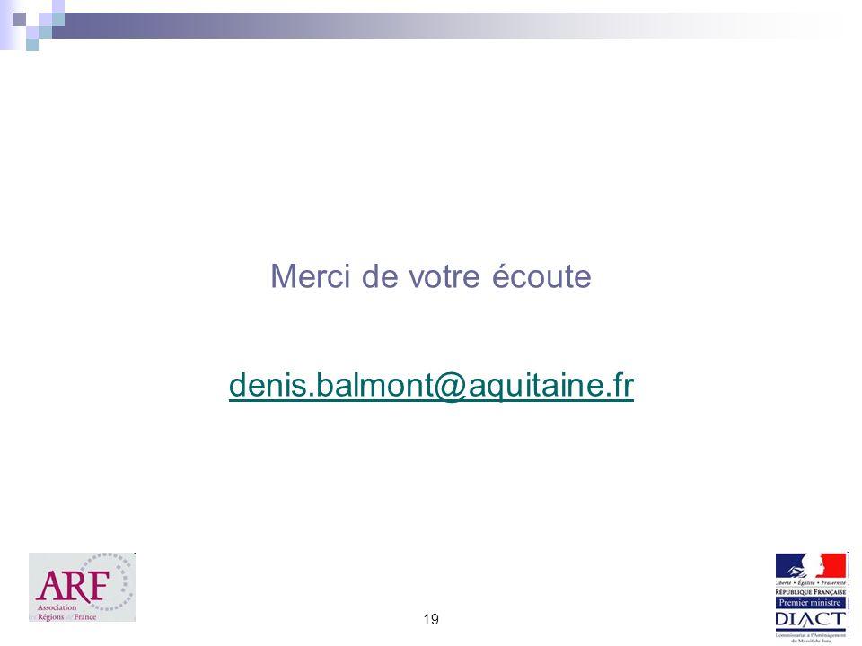 Merci de votre écoute denis.balmont@aquitaine.fr 19