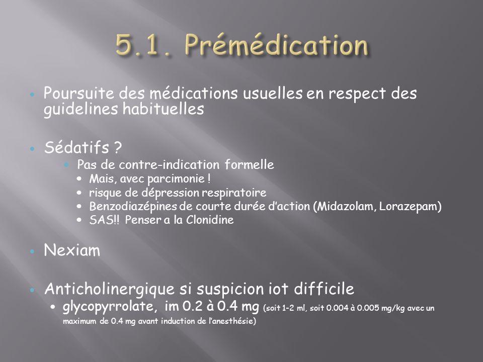 5.1. Prémédication Poursuite des médications usuelles en respect des guidelines habituelles. Sédatifs
