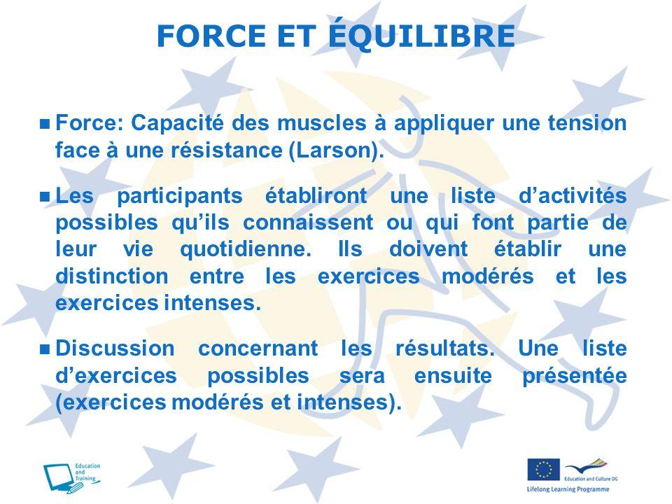 FORCE ET ÉQUILIBRE Force: Capacité des muscles à appliquer une tension face à une résistance (Larson).