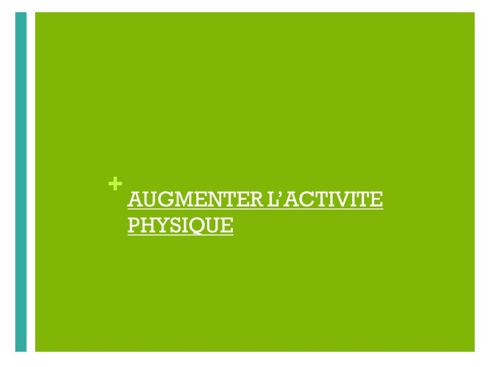 AUGMENTER L'ACTIVITE PHYSIQUE