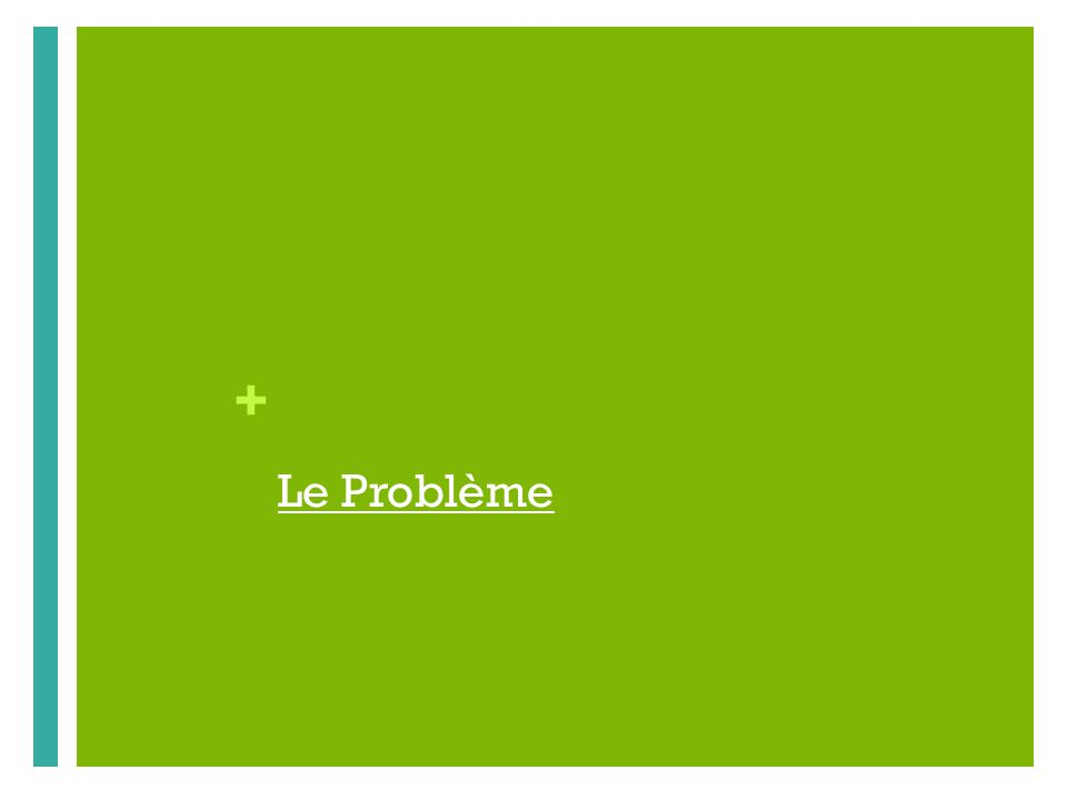 Le Problème Now, the second part of the lecture will start: what is the problem