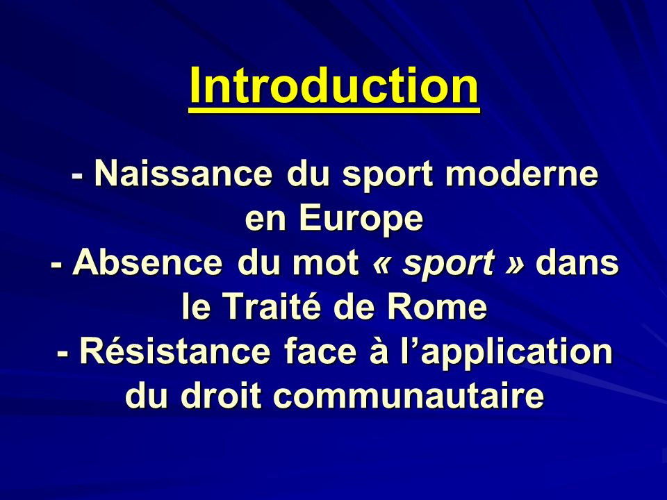 Introduction - Naissance du sport moderne en Europe - Absence du mot « sport » dans le Traité de Rome - Résistance face à l'application du droit communautaire