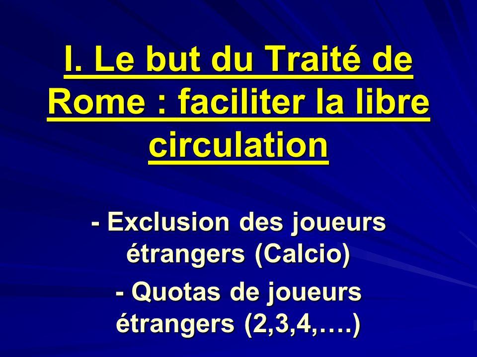 I. Le but du Traité de Rome : faciliter la libre circulation