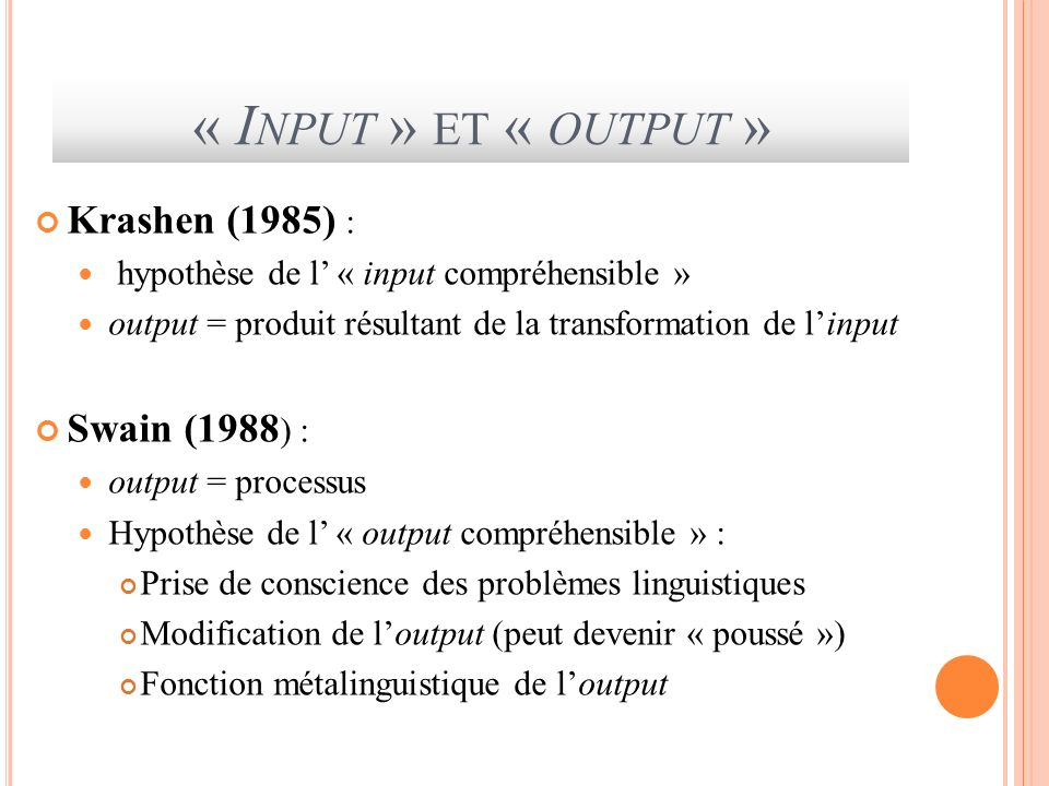 « Input » et « output » Krashen (1985) : Swain (1988) :