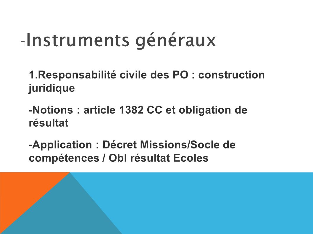 Instruments généraux 1.Responsabilité civile des PO : construction juridique. -Notions : article 1382 CC et obligation de résultat.