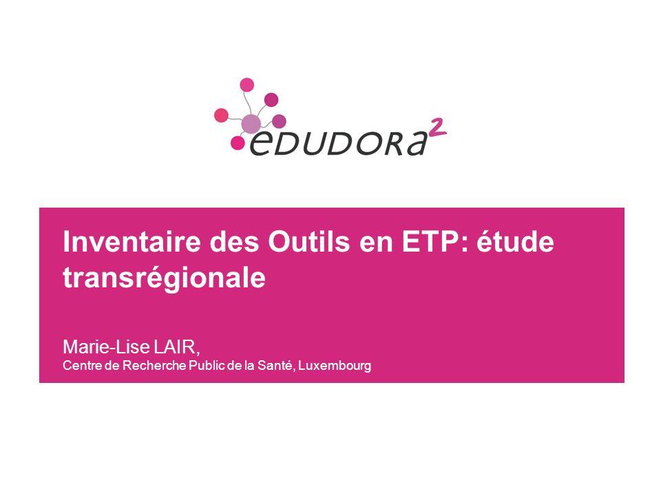 Inventaire des Outils en ETP: étude transrégionale Marie-Lise LAIR, Centre de Recherche Public de la Santé, Luxembourg