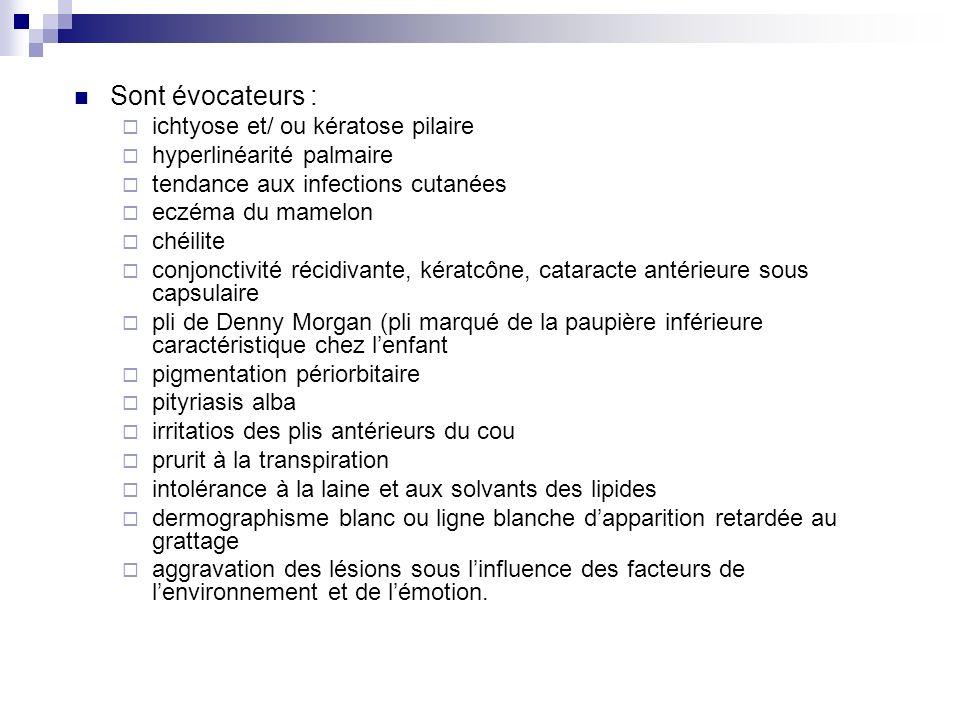 Sont évocateurs : ichtyose et/ ou kératose pilaire