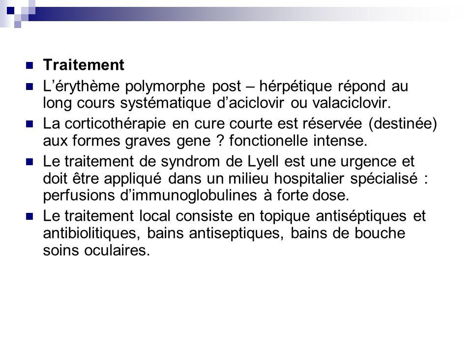 Traitement L'érythème polymorphe post – hérpétique répond au long cours systématique d'aciclovir ou valaciclovir.