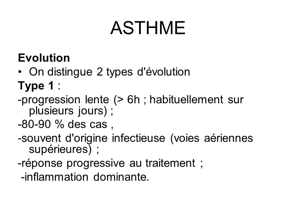ASTHME Evolution On distingue 2 types d évolution Type 1 :