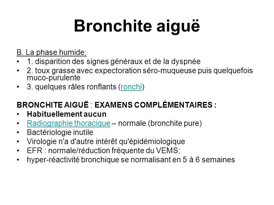 Bronchite aiguë B. La phase humide: