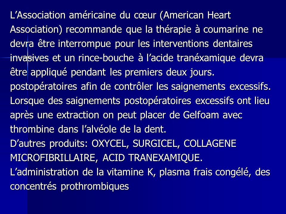 L'Association américaine du cœur (American Heart Association) recommande que la thérapie à coumarine ne devra être interrompue pour les interventions dentaires invasives et un rince-bouche à l'acide tranéxamique devra être appliqué pendant les premiers deux jours.