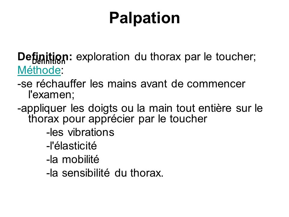Palpation Definition: exploration du thorax par le toucher; Méthode: