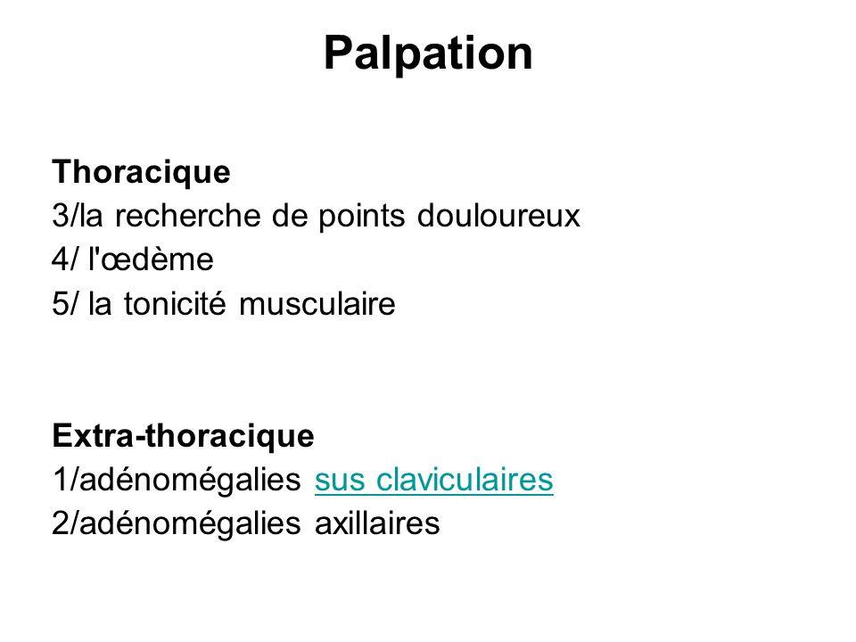 Palpation Thoracique 3/la recherche de points douloureux 4/ l œdème