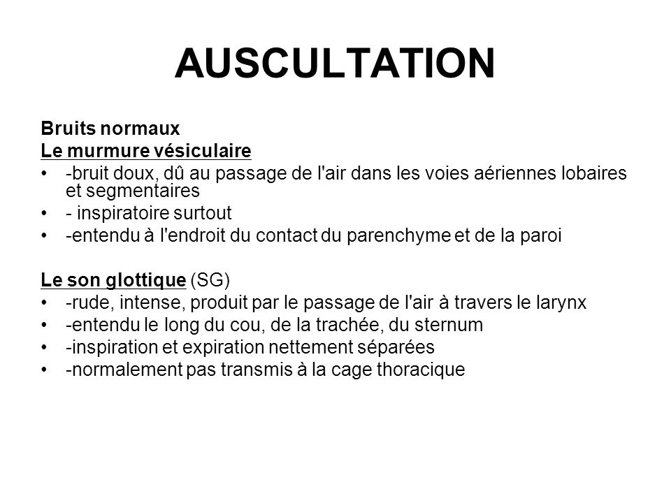 AUSCULTATION Bruits normaux Le murmure vésiculaire