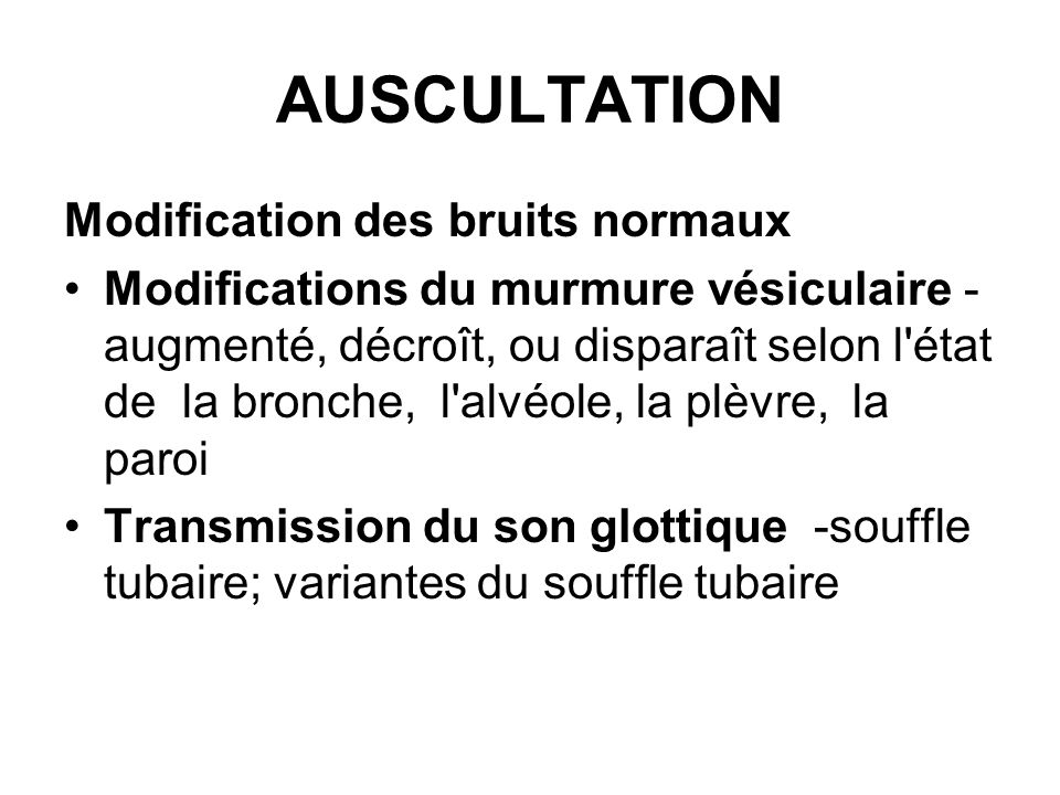 AUSCULTATION Modification des bruits normaux