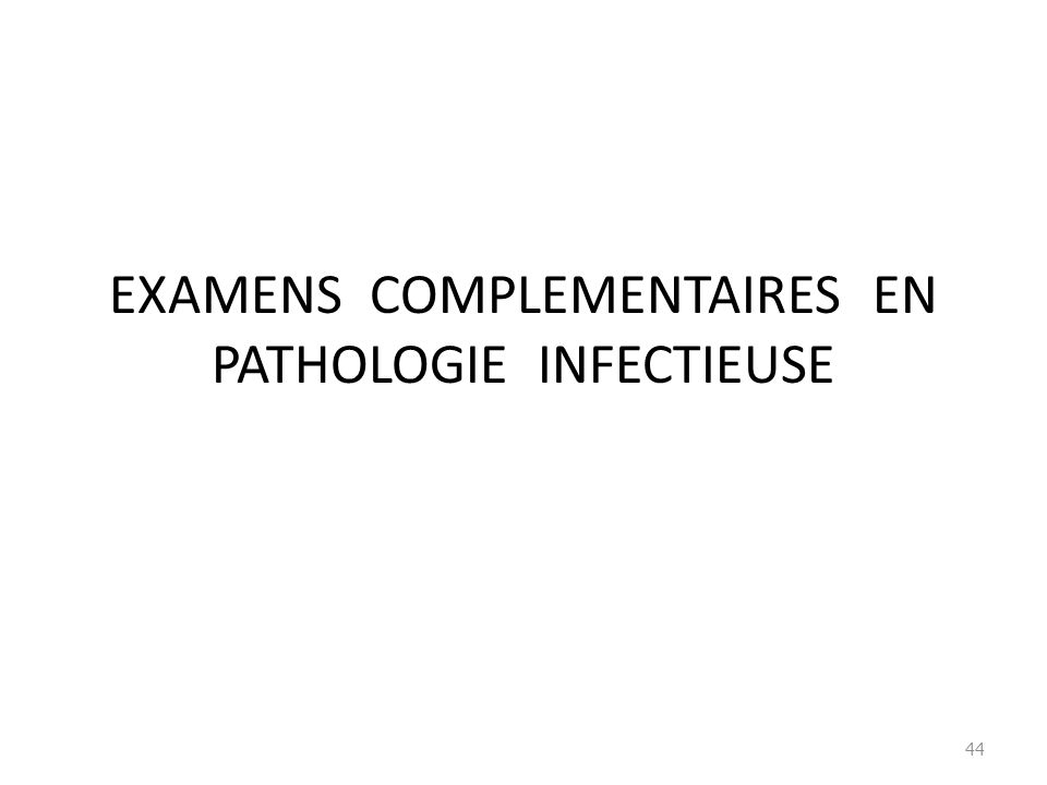 EXAMENS COMPLEMENTAIRES EN PATHOLOGIE INFECTIEUSE