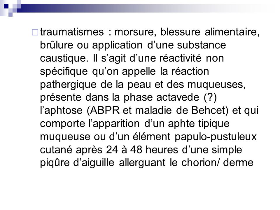 traumatismes : morsure, blessure alimentaire, brûlure ou application d'une substance caustique.