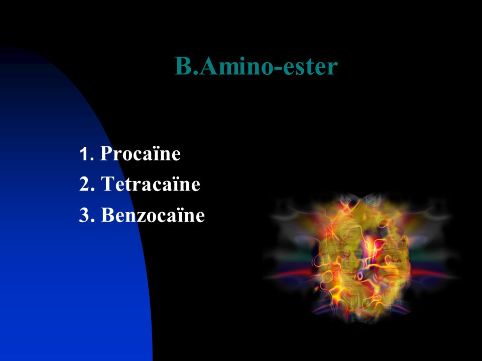 B.Amino-ester 1. Procaïne 2. Tetracaïne 3. Benzocaïne