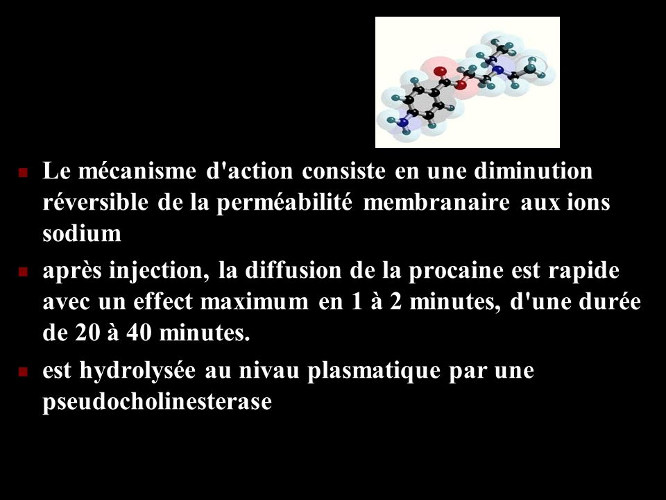 Le mécanisme d action consiste en une diminution réversible de la perméabilité membranaire aux ions sodium