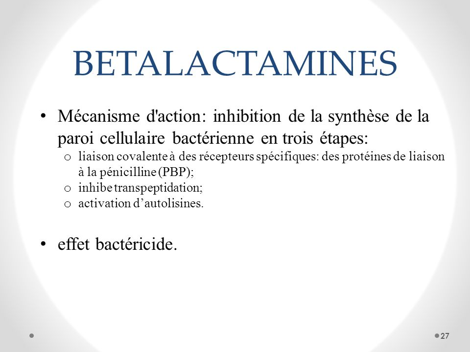 BETALACTAMINES Mécanisme d action: inhibition de la synthèse de la paroi cellulaire bactérienne en trois étapes: