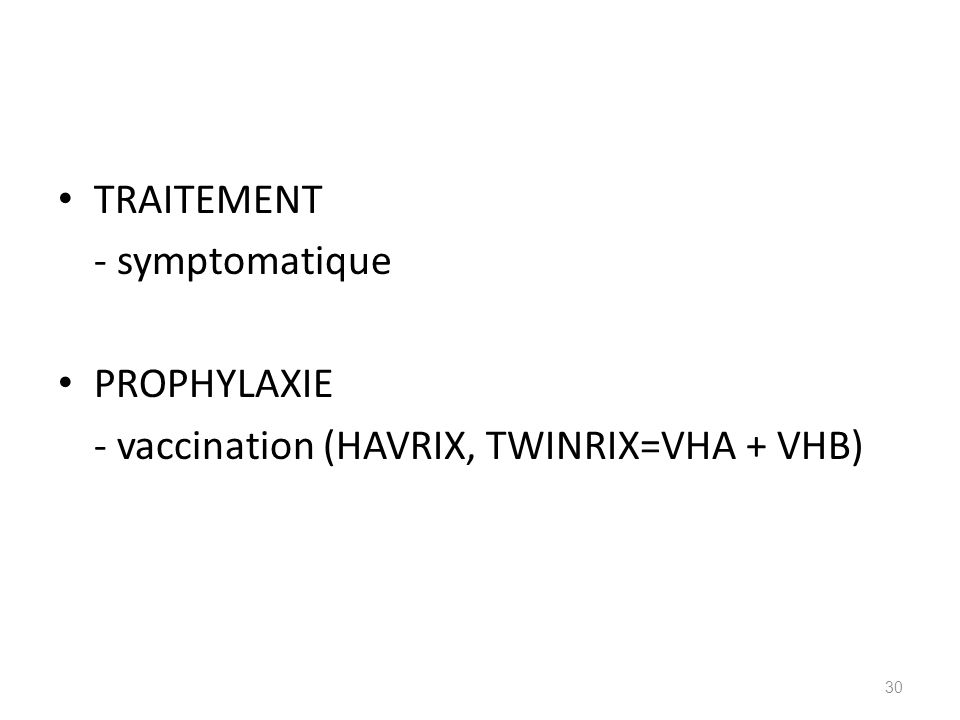 TRAITEMENT - symptomatique PROPHYLAXIE - vaccination (HAVRIX, TWINRIX=VHA + VHB)