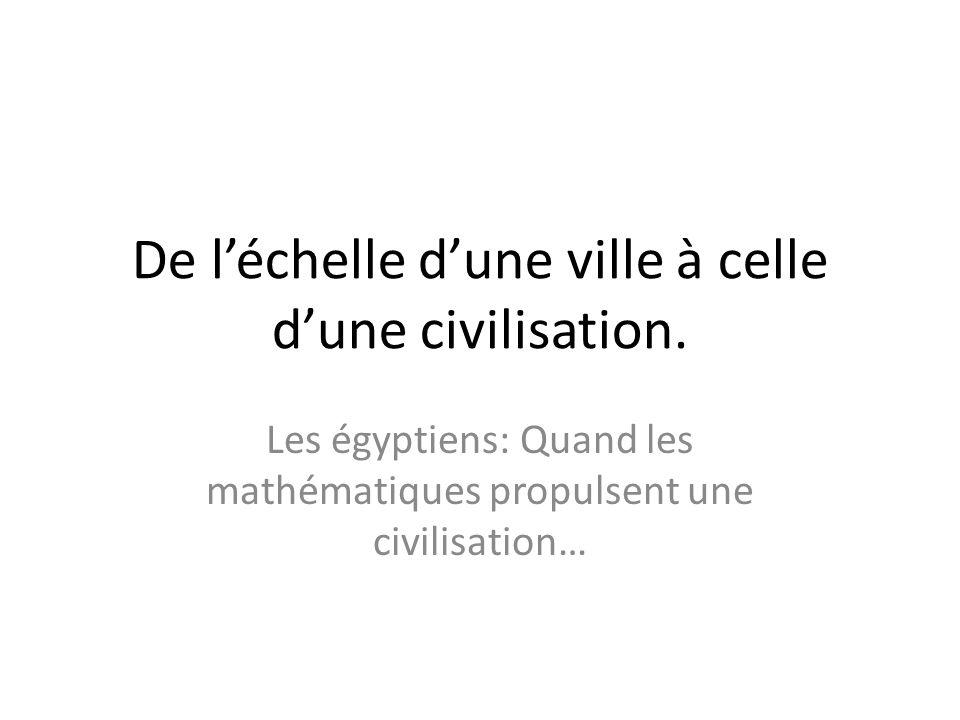 De l'échelle d'une ville à celle d'une civilisation.