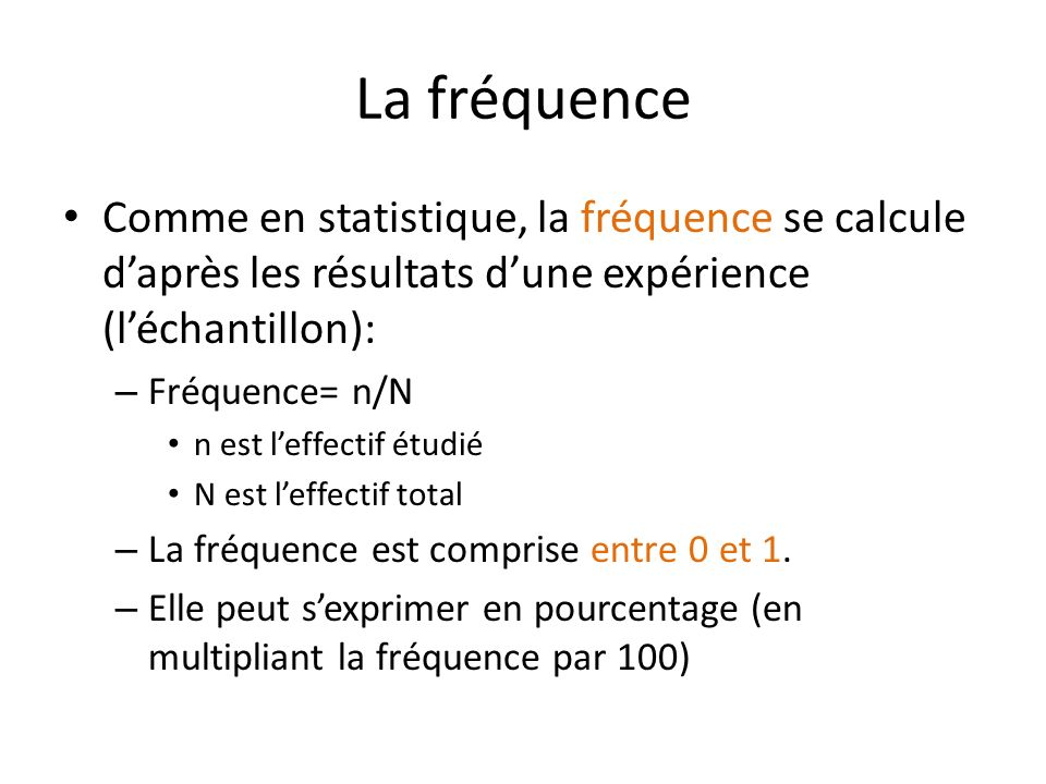 La fréquence Comme en statistique, la fréquence se calcule d'après les résultats d'une expérience (l'échantillon):