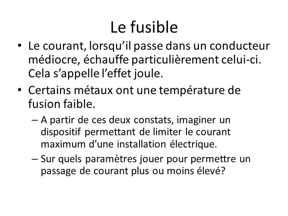 Le fusible Le courant, lorsqu'il passe dans un conducteur médiocre, échauffe particulièrement celui-ci. Cela s'appelle l'effet joule.