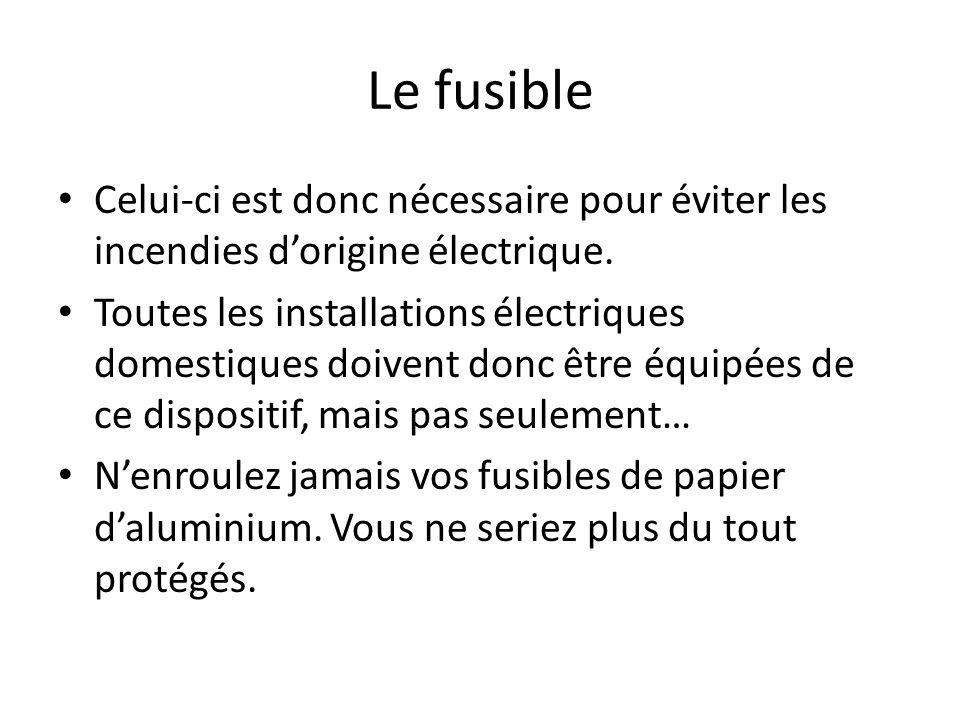 Le fusible Celui-ci est donc nécessaire pour éviter les incendies d'origine électrique.
