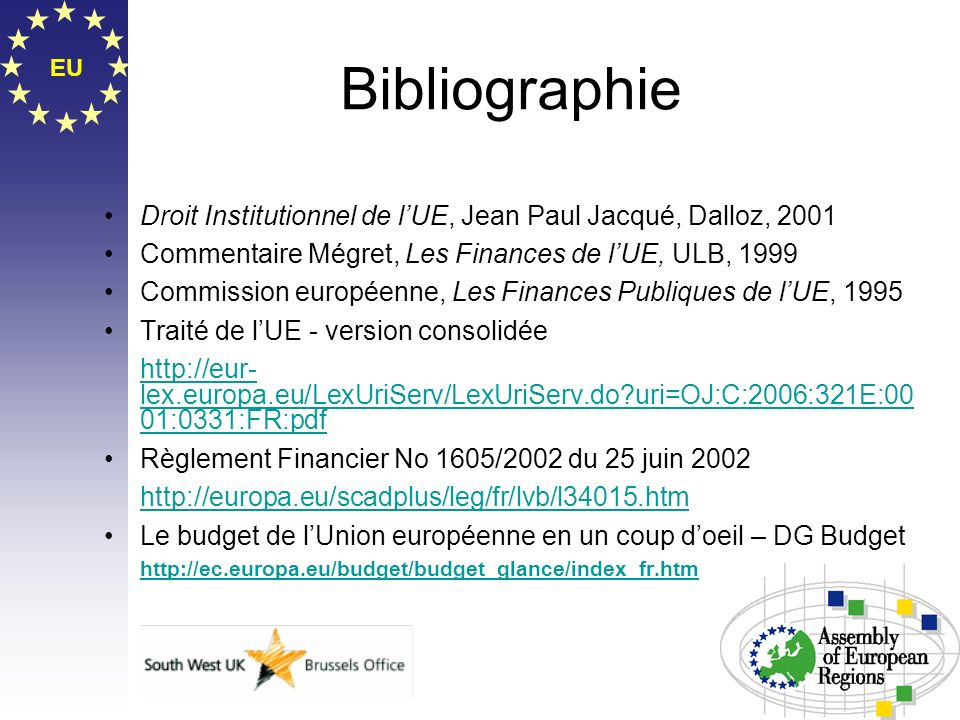 Bibliographie EU. Droit Institutionnel de l'UE, Jean Paul Jacqué, Dalloz, 2001. Commentaire Mégret, Les Finances de l'UE, ULB, 1999.