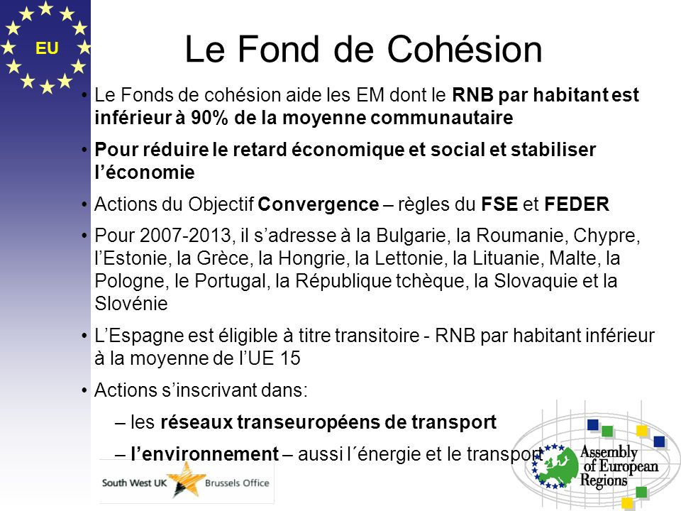 Le Fond de CohésionEU. Le Fonds de cohésion aide les EM dont le RNB par habitant est inférieur à 90% de la moyenne communautaire.
