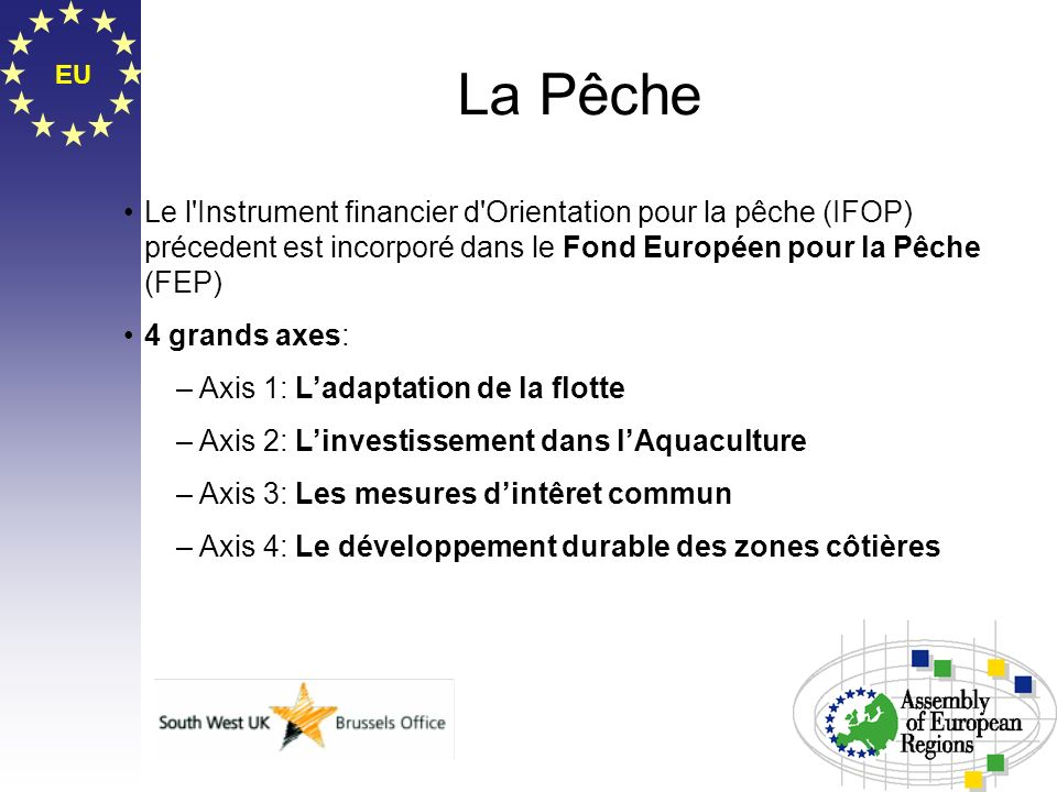 La Pêche EU. Le l Instrument financier d Orientation pour la pêche (IFOP) précedent est incorporé dans le Fond Européen pour la Pêche (FEP)