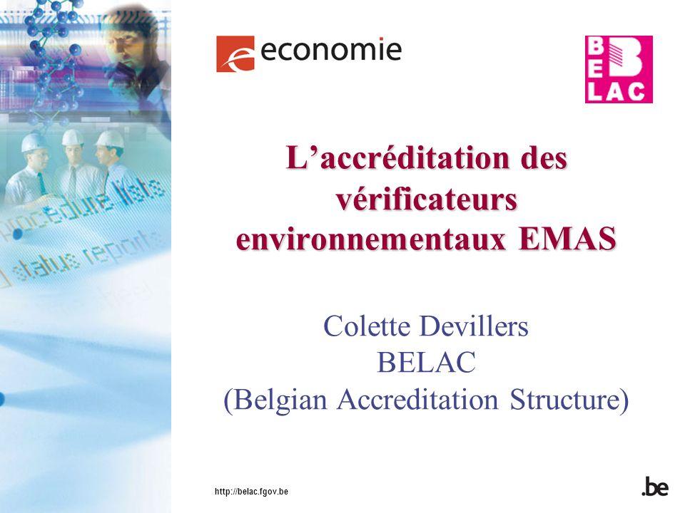 L'accréditation des vérificateurs environnementaux EMAS Colette Devillers BELAC (Belgian Accreditation Structure)