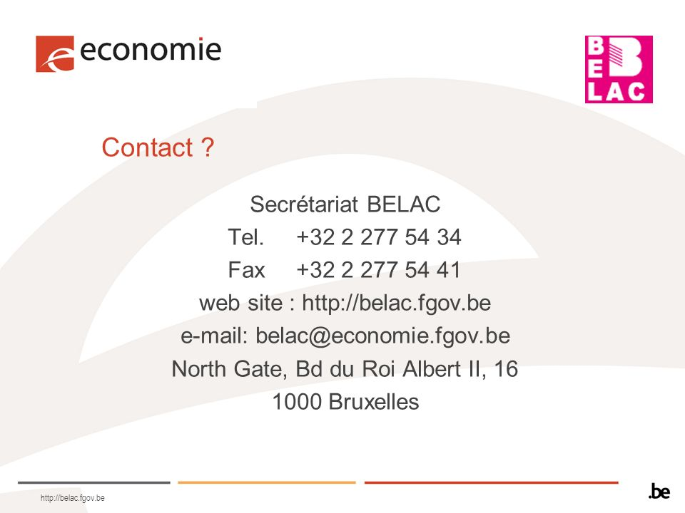 Contact Secrétariat BELAC Tel. +32 2 277 54 34 Fax +32 2 277 54 41