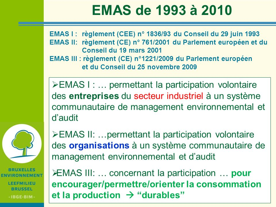 EMAS de 1993 à 2010 EMAS I : règlement (CEE) n° 1836/93 du Conseil du 29 juin 1993.