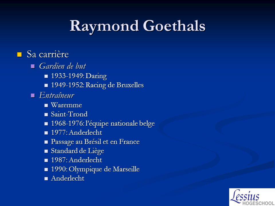 Raymond Goethals Sa carrière Gardien de but Entraîneur
