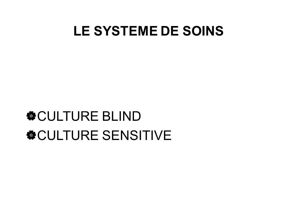 LE SYSTEME DE SOINS CULTURE BLIND CULTURE SENSITIVE