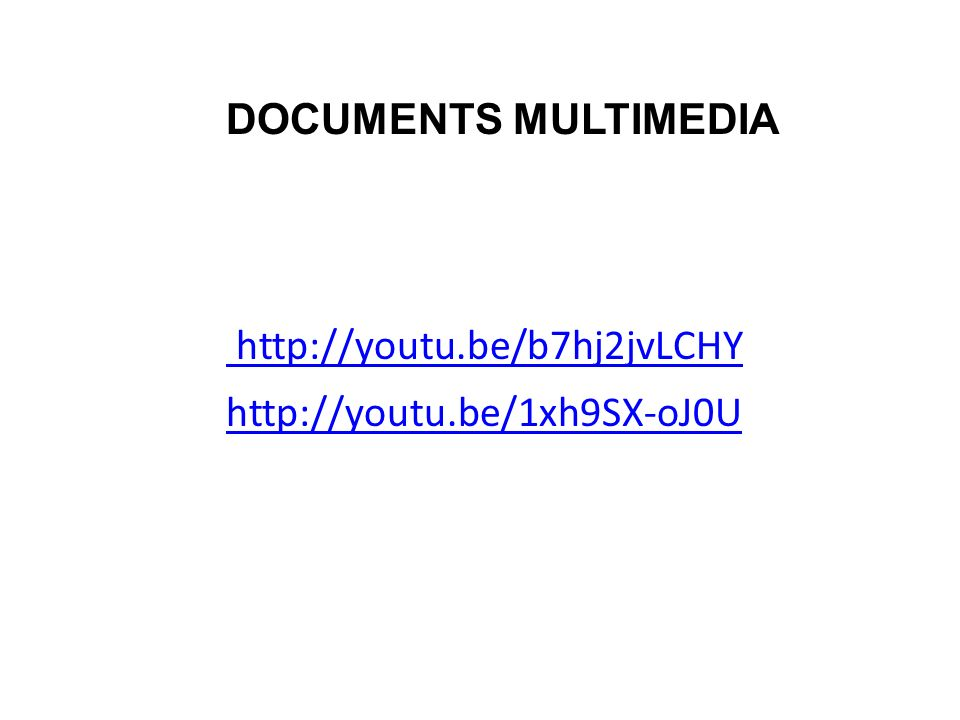 DOCUMENTS MULTIMEDIA http://youtu.be/b7hj2jvLCHY http://youtu.be/1xh9SX-oJ0U