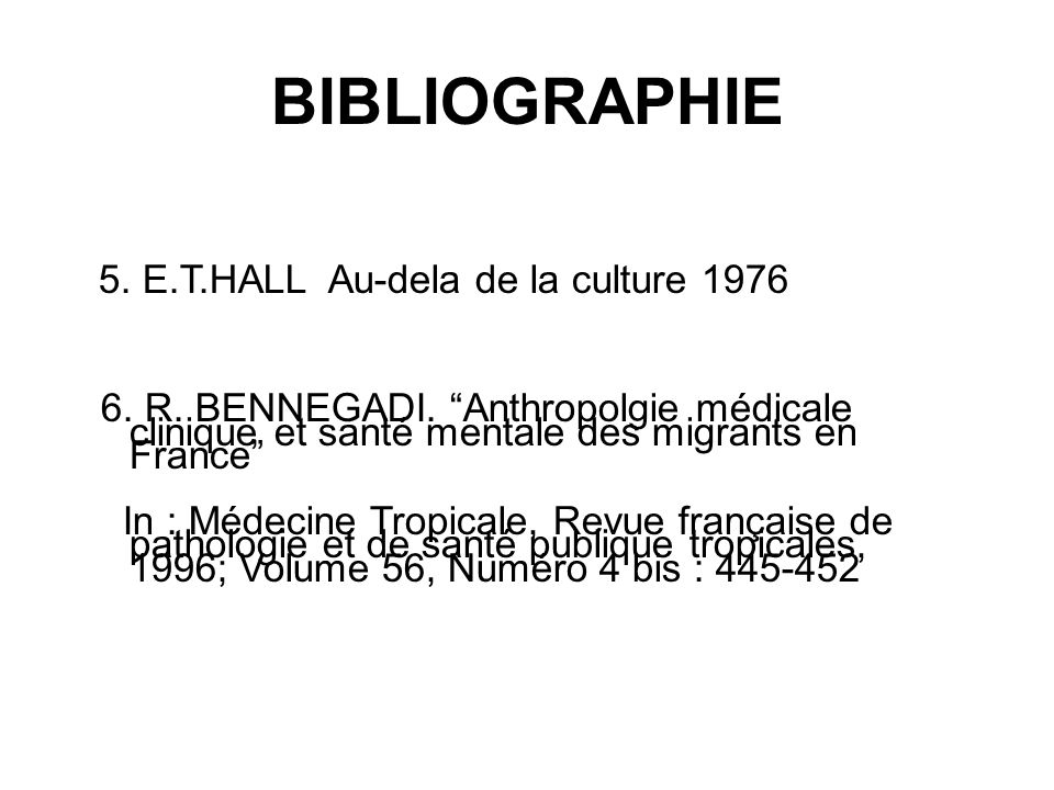 BIBLIOGRAPHIE5. E.T.HALL Au-dela de la culture 1976. 6. R. BENNEGADI. Anthropolgie médicale clinique et santé mentale des migrants en France