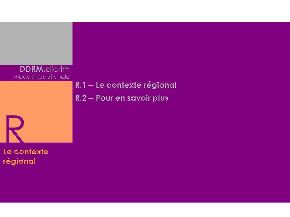R DDRM.dicrim R.1 – Le contexte régional R.2 – Pour en savoir plus