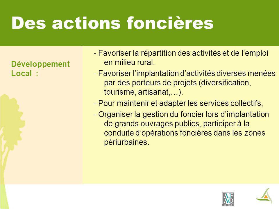 Des actions foncières Développement Local : - Favoriser la répartition des activités et de l'emploi en milieu rural.