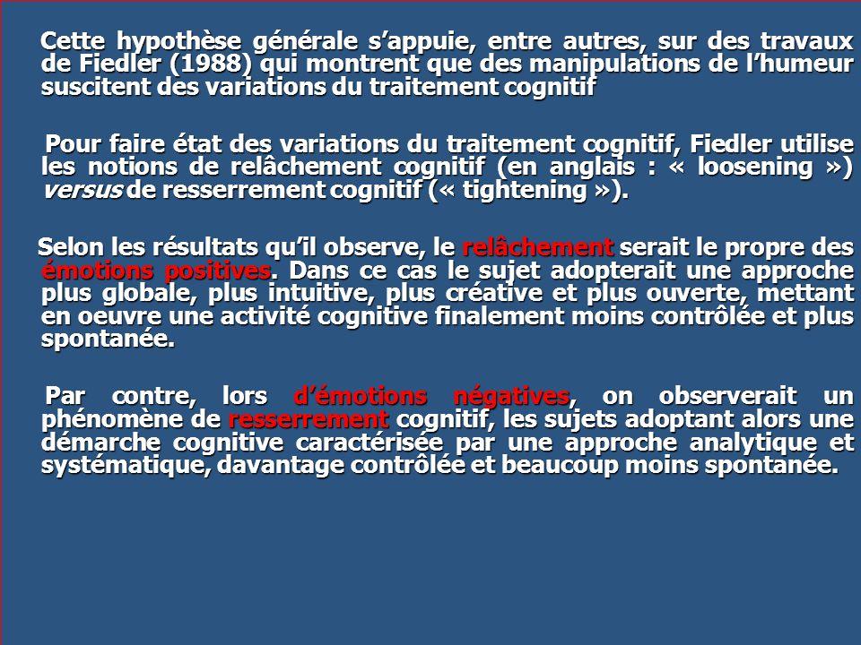Cette hypothèse générale s'appuie, entre autres, sur des travaux de Fiedler (1988) qui montrent que des manipulations de l'humeur suscitent des variations du traitement cognitif