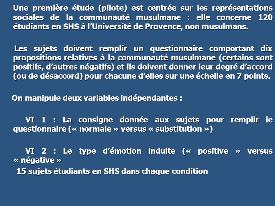 Une première étude (pilote) est centrée sur les représentations sociales de la communauté musulmane : elle concerne 120 étudiants en SHS à l'Université de Provence, non musulmans.