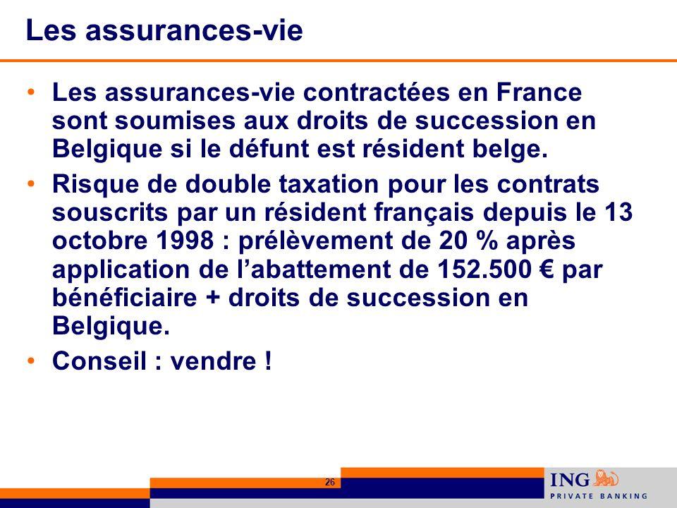 Les assurances-vie Les assurances-vie contractées en France sont soumises aux droits de succession en Belgique si le défunt est résident belge.