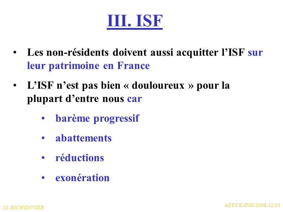 III. ISF Les non-résidents doivent aussi acquitter l'ISF sur leur patrimoine en France.