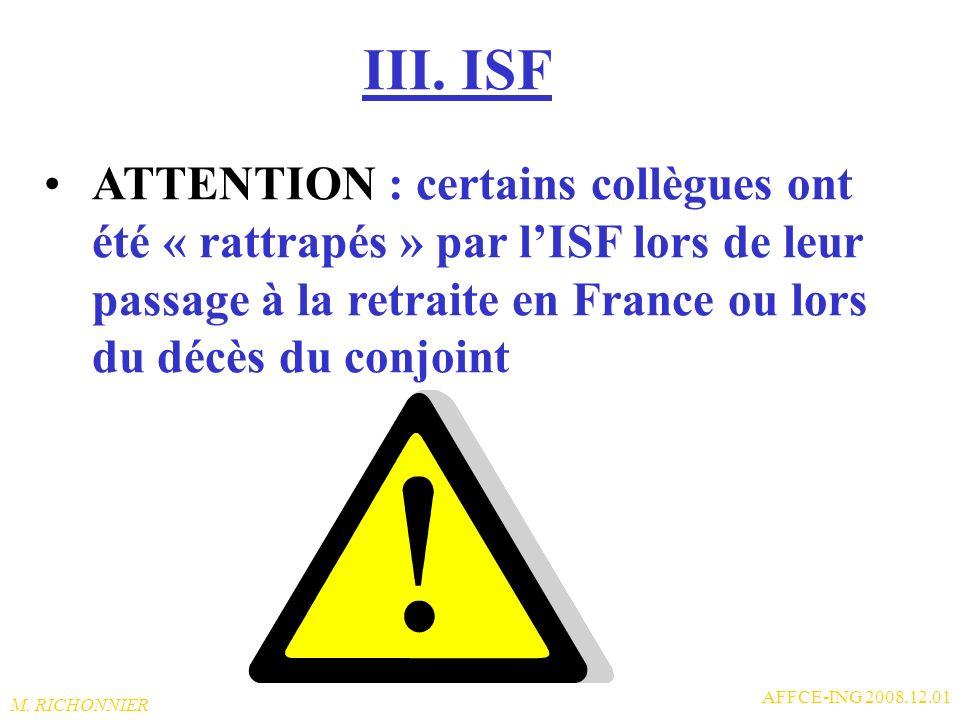 III. ISF ATTENTION : certains collègues ont été « rattrapés » par l'ISF lors de leur passage à la retraite en France ou lors du décès du conjoint.