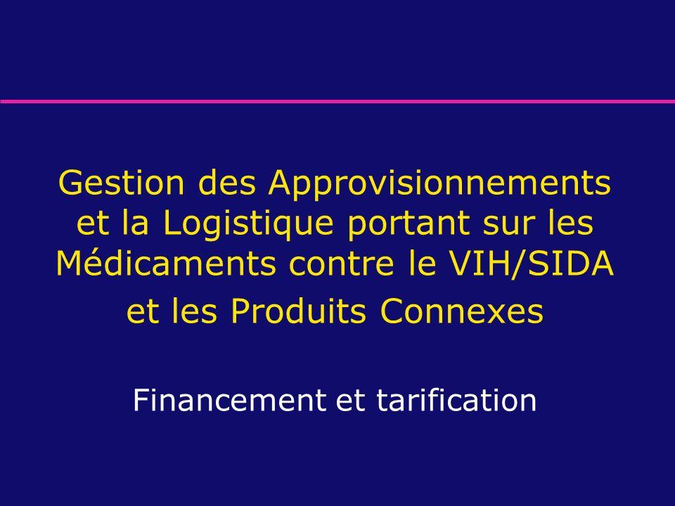 Gestion des Approvisionnements et la Logistique portant sur les Médicaments contre le VIH/SIDA et les Produits Connexes Financement et tarification